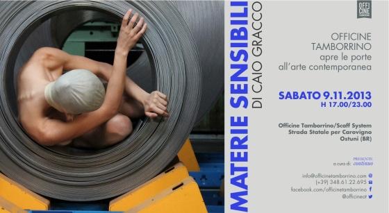 OFFICINE TAMBORRINO apre le porte all'Arte Contemporanea Sabato 9 Novembre 2013 MATERIE SENSIBILI di CAIO GRACCO